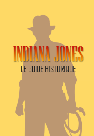 Indiana Jones - Le guide historique